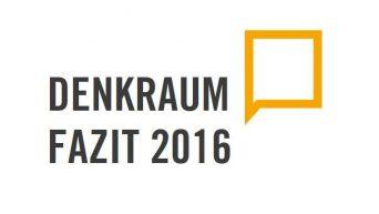 Denkraum Fazit 2016